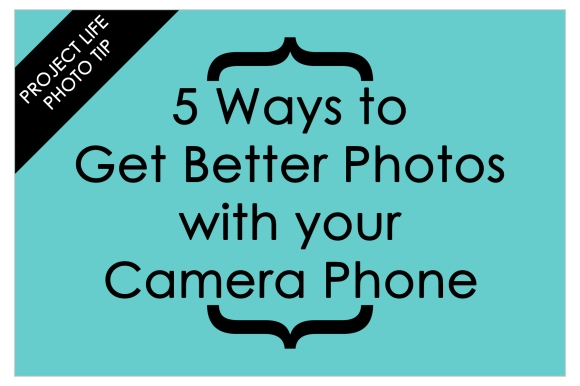 5 Ways to Get Better Photos with Camera Phone